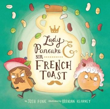 Lady Pancake & Sir French Toast