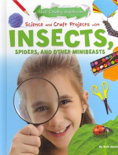 Science and Craft Projects With Insects, Spiders, and Other Minibeasts