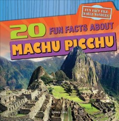 20 Fun Facts About Machu Picchu