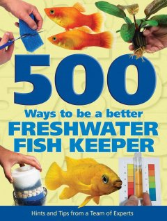 500 Ways to Be A Better Freshwater Fishkeeper