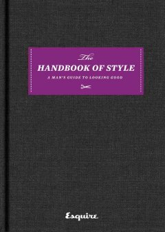 The Handbook of Style : A Man's Guide to Looking Good