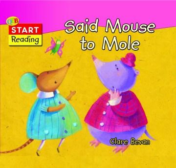 Said Mouse to Mole