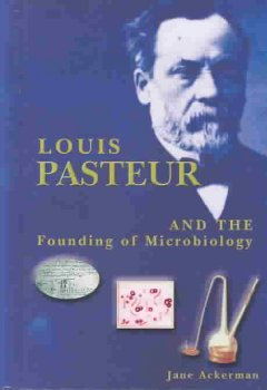 Louis Pasteur and the Founding of Microbiology