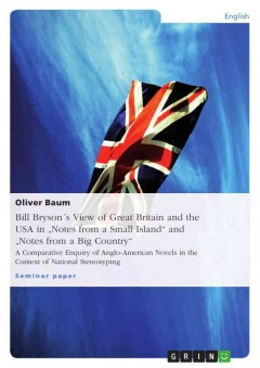 """Bill Brysońs View of Great Britain and the Usa in """"notes From A Small Island"""" and """"notes From A Big Country"""""""