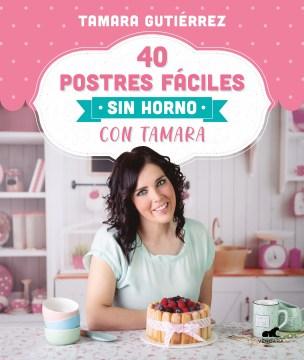 40 Postres Fciles Sin Horno Con Tamara/ Easy No-Bake Desserts With Tamara