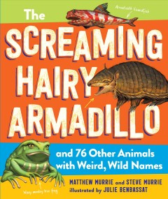 The Screaming Hairy Armadillo and 76 Other Animals With Weird, Wild Names