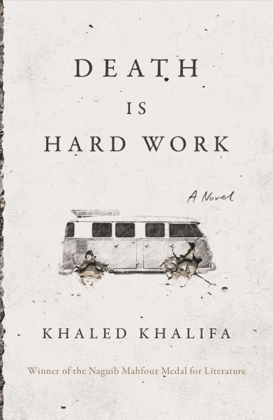 Image result for death is hard work khaled khalifa