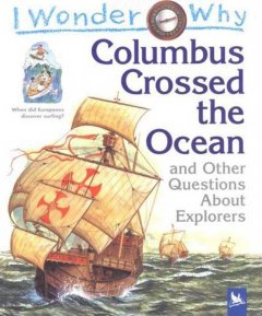 I Wonder Why Columbus Crossed the Ocean and Other Questions About Explorers