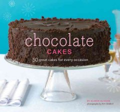 Chocolate Cakes : 50 Great Cakes for Every Occasion