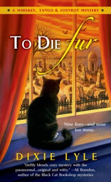 To Die Fur: A Whiskey, Tango & Foxtrot Mystery