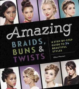 Amazing Braids, Buns, & Twists