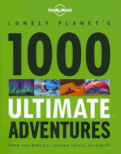 Lonely Planet's 1000 Ultimate Adventures