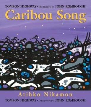 Caribou Song = Ateek Oonagamoon / Atihko Nikamon