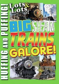 Lots & Lots of Big Steam Trains Galore!