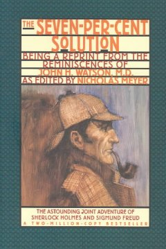 The Seven-Per-Cent Solution: Being A Reprint From The Reminiscences Of John H. Watson, M.D