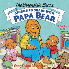 The Berenstain Bears' Stories to Share With Papa Bear