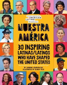 Nuestra America: 30 Inspiring Latinas/latinos Who Have Shaped The United States