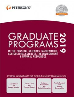Peterson's Graduate Programs in the Physical Sciences, Mathematics, Agricultural Sciences, the Environment & Natural Resources 2019