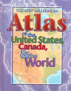 The New Millennium Atlas of the United States, Canada, and the World