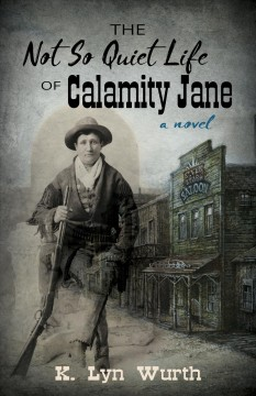 The Not So Quiet Life of Calamity Jane
