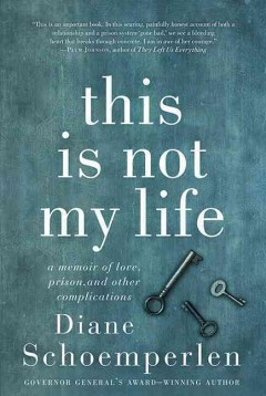 This Is Not My Life: A Memoir of Love, Prison, and Other Complications