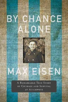 By Chance Alone: A Remarkable True Story of Courage and Survival in Auschwitz