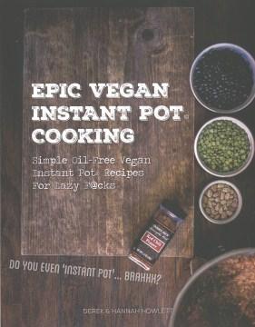 Epic Vegan Instant Pot® Cooking