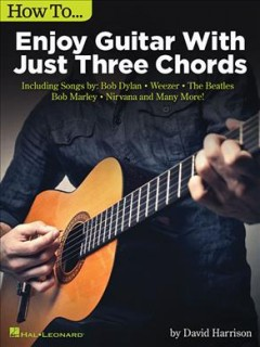 How to ... Enjoy Guitar With Just Three Chords