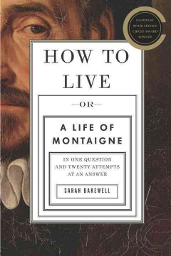 How to Live, Or, A Life of Montaigne : in One Question and Twenty Attempts at An Answer