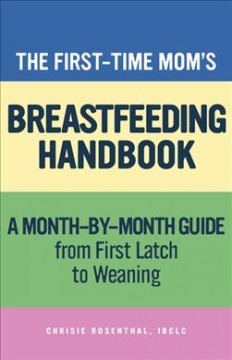 The First-Time Mom's Breastfeeding Handbook: A Step-By-Step Guide From First Latch To Weaning
