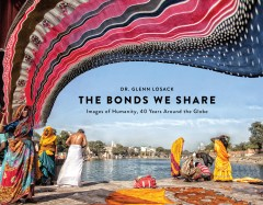 The Bonds We Share: Images Of Humanity, 40 Years Around The Globe
