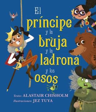 El príncipe y la bruja y la ladrona y los osos