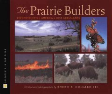 The Prairie Builders: Reconstructing America's Lost Grasslands
