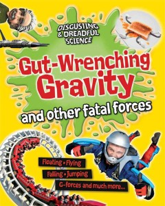 Gut-wrenching Gravity and Other Fatal Forces