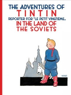 """The Adventures of Tintin, Reporter for """"Le Petit Vingtième"""", in the Land of the Soviets"""