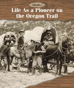Life as A Pioneer on the Oregon Trail