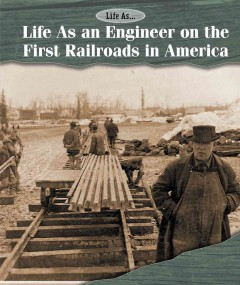 Life as An Engineer on the First Railroads in America