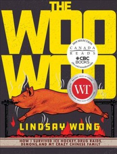 Book Club Kit : The Woo-woo : How I Survived Ice Hockey, Drug Raids, Demons, and My Crazy Chinese Family