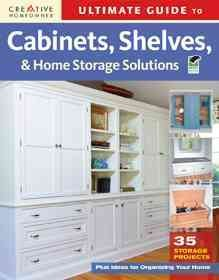 Ultimate Guide to Cabinets, Shelves, and Home Storage Solutions