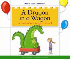 A Dragon in A Wagon : A Book About Ways to Travel