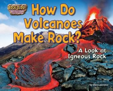 How Do Volcanoes Make Rock?