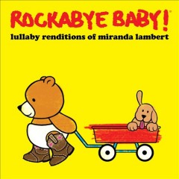 Rockabye-baby!-[sound-recording]-:-lullaby-renditions-of-Miranda-Lambert.