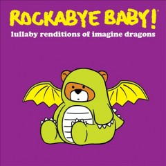 Rockabye-baby!-Lullaby-renditions-of-Imagine-Dragons-[sound-recording].