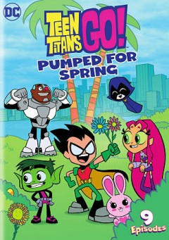 Teen-Titans-go!-Pumped-for-Spring-[videorecording]