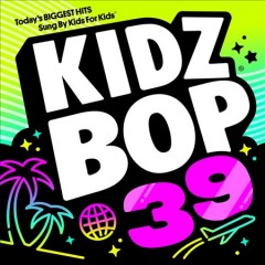 Kidz-Bop.-39:-Today's-Biggest-Hits-Sung-by-Kids-for-Kids