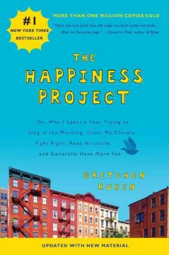 The-happiness-project-:-or,-why-I-spent-a-year-trying-to-sing-in-the-morning,-clean-my-closets,-fight-right,-read-Aristotle,-and-generally-have-more-fun