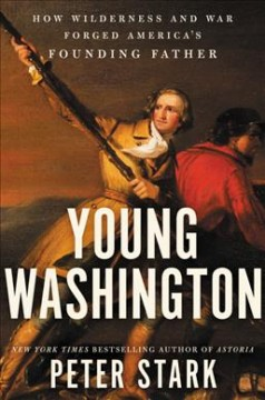 Young-Washington-:-How-Wilderness-and-War-Forged-America's-Founding-Father