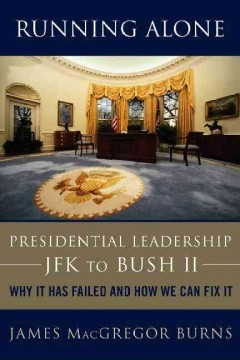Running-Alone-:-Presidential-Leadership---JFK-to-Bush-II-:-Why-It-Has-Failed-and-How-We-Can-Fix-It