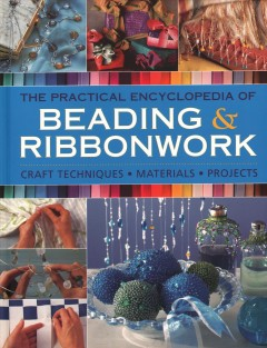 The-Practical-Encyclopedia-of-Beading-&-Ribbonwork-:-Craft-Techniques,-Materials,-Projects