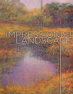 Painting-the-Impressionist-Landscape-:-Lessons-in-Interpreting-Light-and-Color